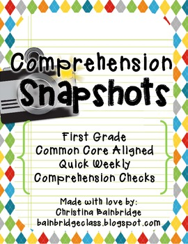 Comprehension Snapshots- Weekly Assessments & Practice 1st Grade CCSS Connected!