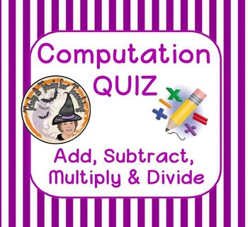 Computation QUIZ Add Subtract Multiply Divide Basic Skills Computing Math