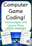 Computer Game Coding! - Upper Primary (Technology Unit)