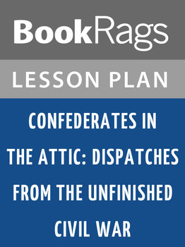 Confederates in the Attic: Dispatches from the Unfinished Civil War Lesson Plans