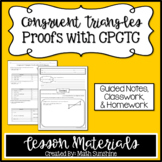 Congruent Triangles Proofs with CPCTC Lesson Materials (Guided Notes, CW, HW)