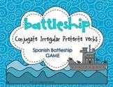 Conjugate Irregular Preterite Verbs Spanish Battleship Game