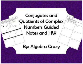 Conjugates and Quotients of Complex Numbers Guided Notes and HW
