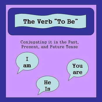 "The Verb ""To Be"": Conjugating it in the Past, Present, and Future Tense"