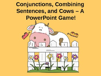 Conjunctions, Combining Sentences, and Cows - A PowerPoint Game!