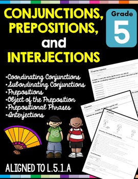 Conjunctions, Prepositions, and Interjections L.5.1.A