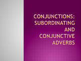 Conjunctions: Subordinate and Conjuctive Adverbs