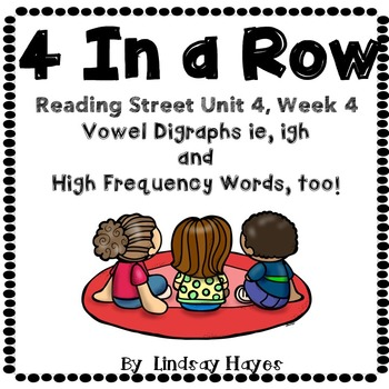 4 In a Row: Reading Street Skills Unit 4, Week 4 - Vowel Digraphs ie, igh