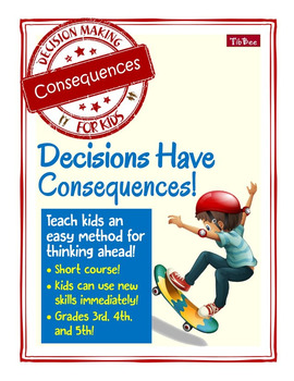 Decision Making for Kids: Consequences: Decisions Have Consequences