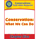 Conservation: Fresh Water Resources: Conservation: What We Can Do Gr. 5-8