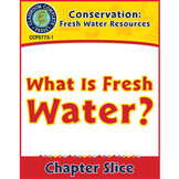 Conservation: Fresh Water Resources: What Is Fresh Water? Gr. 5-8