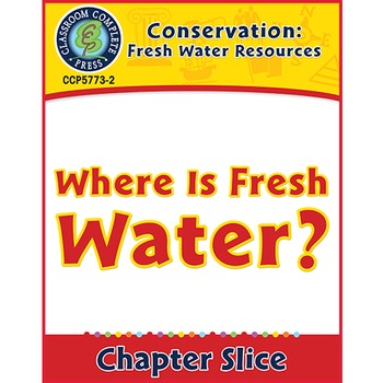 Conservation: Fresh Water Resources: Where Is Fresh Water? Gr. 5-8