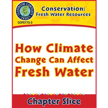 Conservation: How Climate Change Can Affect Fresh Water Gr. 5-8