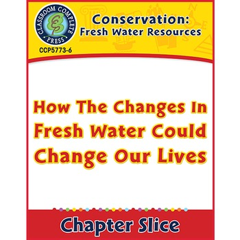Conservation: How The Changes In Fresh Water Could Change Our Lives Gr. 5-8
