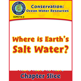Conservation: Ocean Water Resources: Where Is Earth's Salt Water? Gr. 5-8