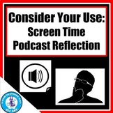 Consider Your Use: Screen Time Podcast Reflection | Distance Learning
