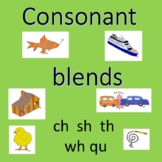 Consonant Blends -ch, sh, th, wh and qu.