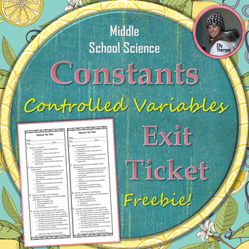 Constants (Controlled Variables) Exit Ticket: A Scientific