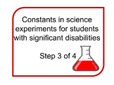 Constants in science experiments for Special Education Students Step 3