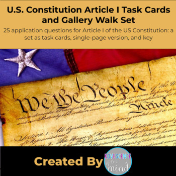 Constitution Article I Task Cards and Gallery Walk Set: This is a set of 25 application questions for Article I of the US Constitution. The questions cover the powers of Congress.  There are two versions of these questions: a set as task cards with four per page and a set of whole page to print as a gallery walk around the room.  The answer key includes the article, section, and clause that applies to the question.