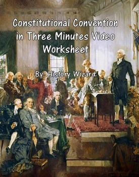 Constitutional Convention in Three Minutes Video Worksheet