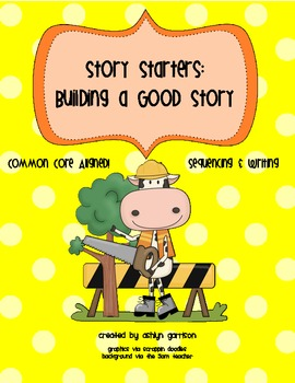 Constructing Stories: Story Starters & Sequencing W.1.3