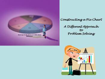 Constructing a Pie Chart 1:A Different Approach to Problem Solving...