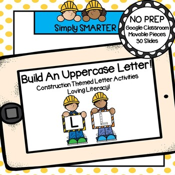 Construction Themed Build An Uppercase Letter Activities For GOOGLE CLASSROOM