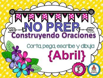 Construyendo Oraciones {Abril} - Spanish Sentence Building