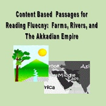 Content Based Passages for Reading Fluency: Farms, Rivers & The Akkadian Empire