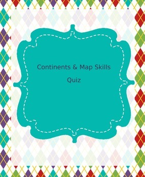 Continents and Map Skills Quiz