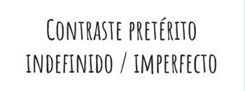 Contraste pretérito indefinido / imperfecto