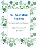 Controlled Reading Short Story for /or/