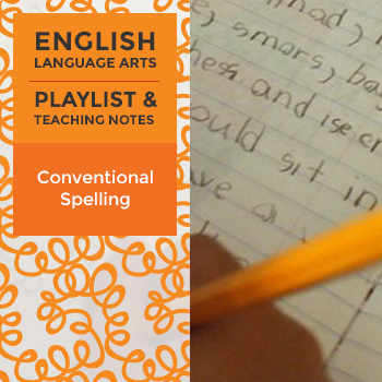Conventional Spelling - Playlist and Teaching Notes