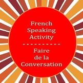 French Speaking Activity:  Faire de la Conversation