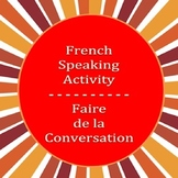 French Speaking Activity:  Faire de la Conversation