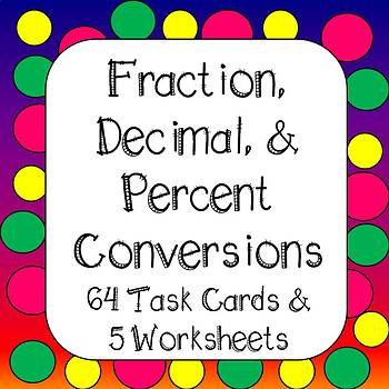 Converting Fractions, Decimals, and Percents Task Cards and Worksheets