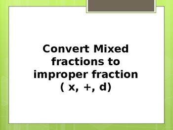 Convert Mixed fractions to improper fraction ( x, +, d)