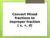 Convert Mixed fractions to improper fraction ( x, +, d)