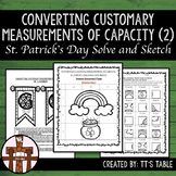 Converting Customary Measurements of Capacity St. Patrick's Day Solve and Sketch