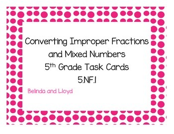 Converting Mixed Numbers and Improper Fractions Task Cards 5.NF.1