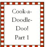 Cook-a-Doodle-Doo! Part 1