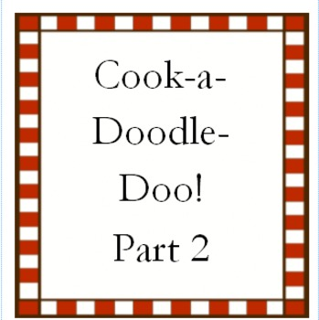 Cook-a-Doodle-Doo! Part 2