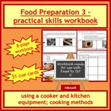 Cooking: Food preparation skills - using cooker and equipment; cooking methods