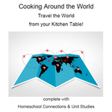 Cooking Around the World : Travel the World from Your Table! (with Homeschool Co