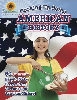 Cooking Up Some American History! 50 Authentic, Easy-to-Make Recipes
