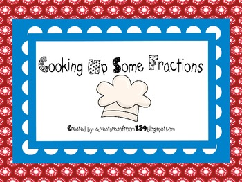 Cooking Up Some Fractions (Fraction Matching Game) Common Core Aligned
