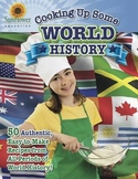 Cooking Up Some World History! 50 Authentic, Easy-to-Make Recipes