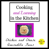 Cooking and Learning in the Kitchen: Chicken and Cheese Quesadilla