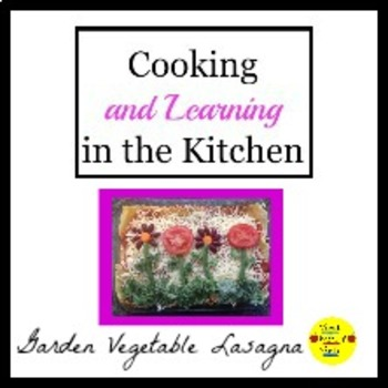 Cooking and Learning in the Kitchen: Garden Vegetable Lasagna